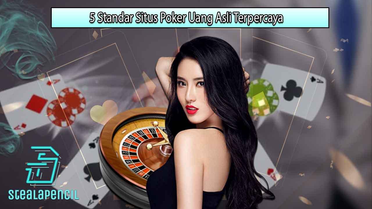 5 Standar Situs Poker Uang Asli Terpercaya